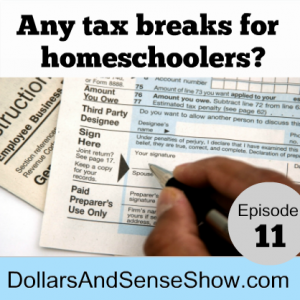 Any tax breaks for homeschoolers? Dollars and Sense Show #11