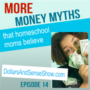 More Money Myths Homeschool Moms Believe. Dollars and Sense Show #14